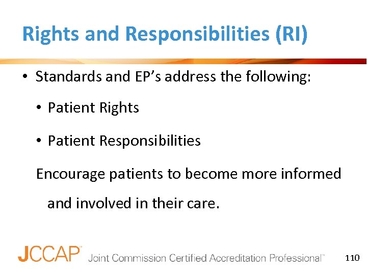 Rights and Responsibilities (RI) • Standards and EP's address the following: • Patient Rights