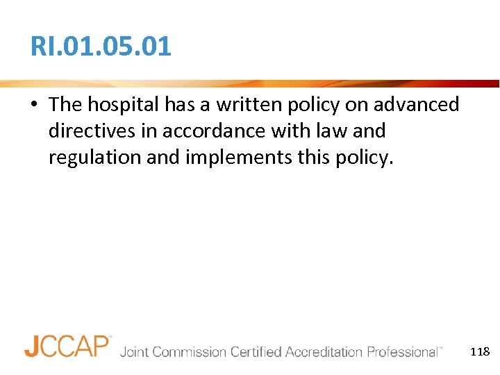 RI. 01. 05. 01 • The hospital has a written policy on advanced directives