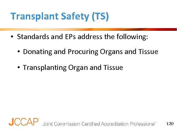 Transplant Safety (TS) • Standards and EPs address the following: • Donating and Procuring