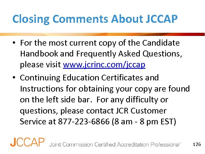 Closing Comments About JCCAP • For the most current copy of the Candidate Handbook