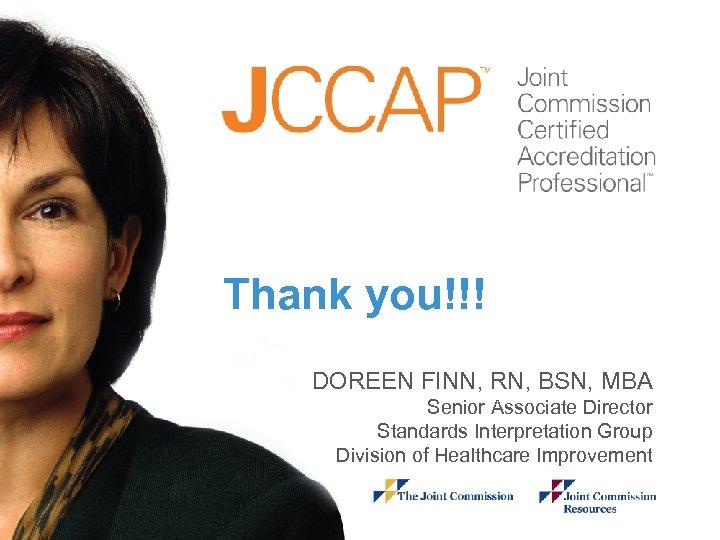 Thank Module you!!! DOREEN FINN, RN, BSN, MBA Senior Associate Director Standards Interpretation Group