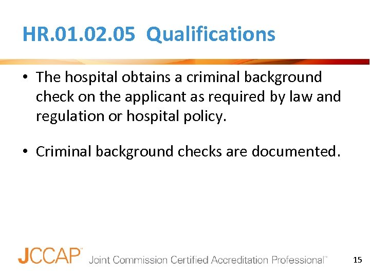 HR. 01. 02. 05 Qualifications • The hospital obtains a criminal background check on