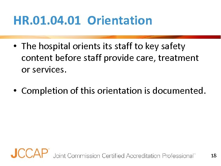 HR. 01. 04. 01 Orientation • The hospital orients its staff to key safety