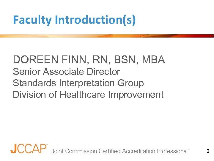 Faculty Introduction(s) DOREEN FINN, RN, BSN, MBA Senior Associate Director Standards Interpretation Group Division