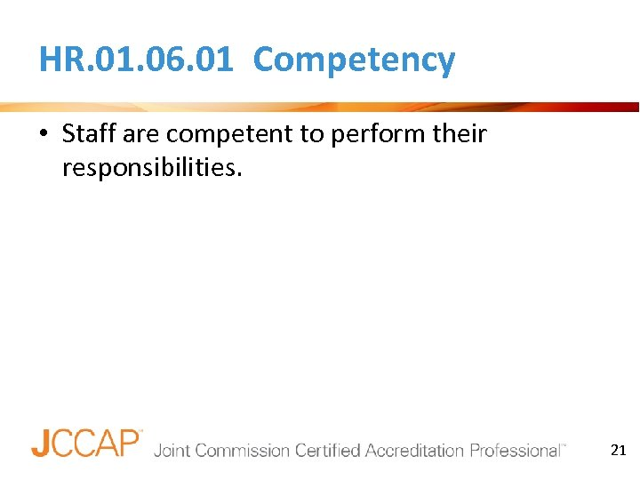 HR. 01. 06. 01 Competency • Staff are competent to perform their responsibilities. 21