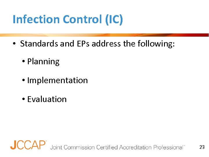 Infection Control (IC) • Standards and EPs address the following: • Planning • Implementation