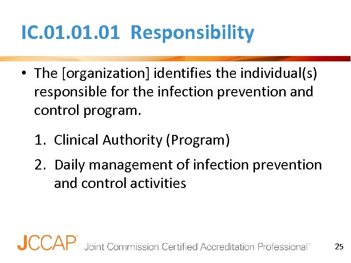 IC. 01. 01 Responsibility • The [organization] identifies the individual(s) responsible for the infection