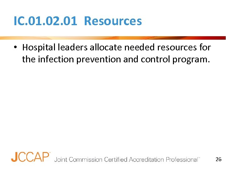 IC. 01. 02. 01 Resources • Hospital leaders allocate needed resources for the infection