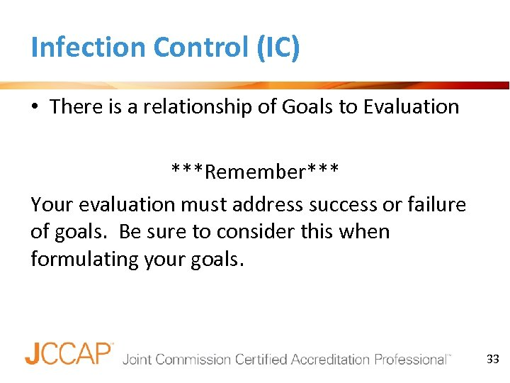 Infection Control (IC) • There is a relationship of Goals to Evaluation ***Remember*** Your