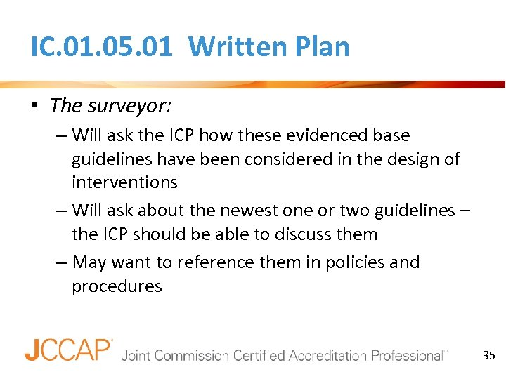 IC. 01. 05. 01 Written Plan • The surveyor: – Will ask the ICP