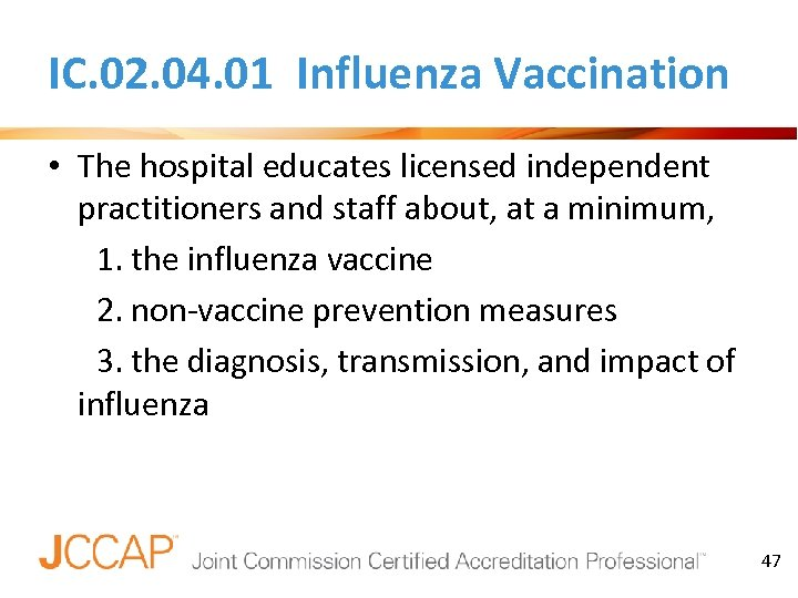 IC. 02. 04. 01 Influenza Vaccination • The hospital educates licensed independent practitioners and