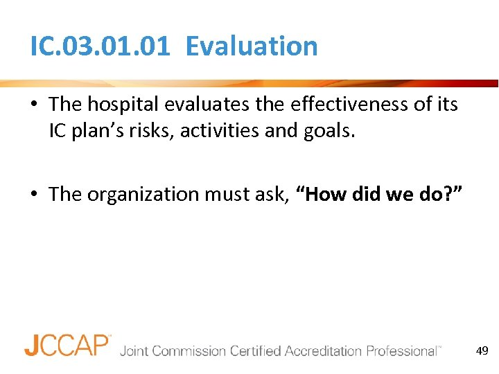 IC. 03. 01 Evaluation • The hospital evaluates the effectiveness of its IC plan's