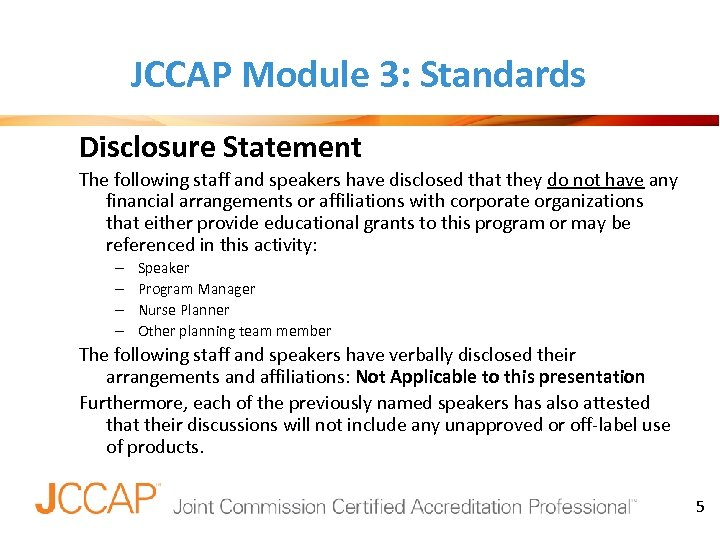 JCCAP Module 3: Standards Disclosure Statement The following staff and speakers have disclosed that