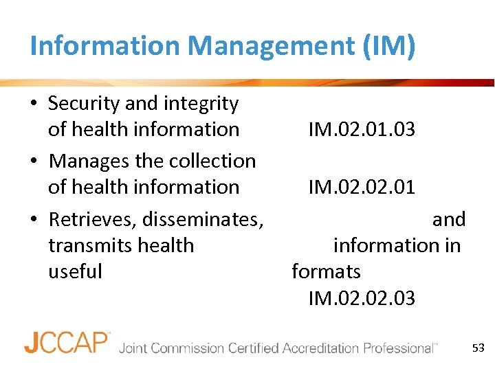 Information Management (IM) • Security and integrity of health information • Manages the collection