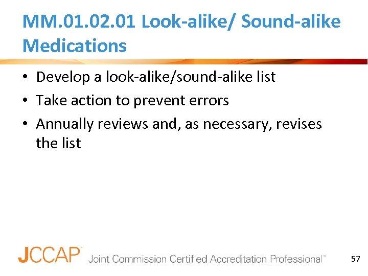 MM. 01. 02. 01 Look-alike/ Sound-alike Medications • Develop a look-alike/sound-alike list • Take
