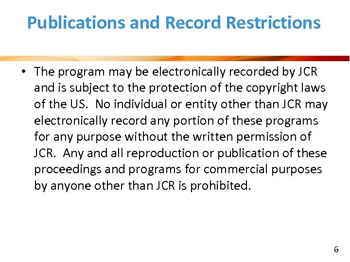 Publications and Record Restrictions • The program may be electronically recorded by JCR and