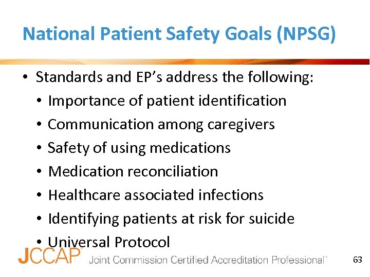 National Patient Safety Goals (NPSG) • Standards and EP's address the following: • Importance