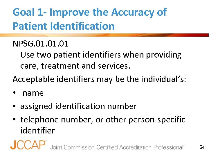 Goal 1 - Improve the Accuracy of Patient Identification NPSG. 01. 01 Use two