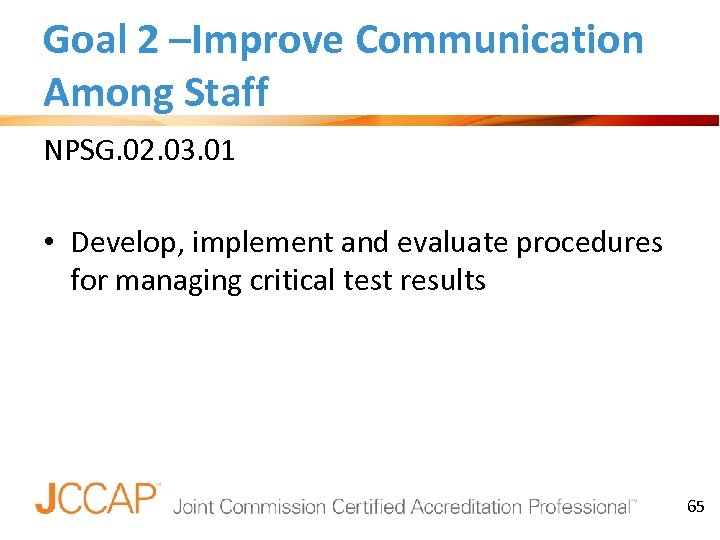 Goal 2 –Improve Communication Among Staff NPSG. 02. 03. 01 • Develop, implement and