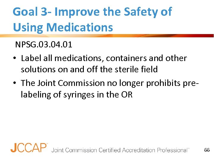 Goal 3 - Improve the Safety of Using Medications NPSG. 03. 04. 01 •