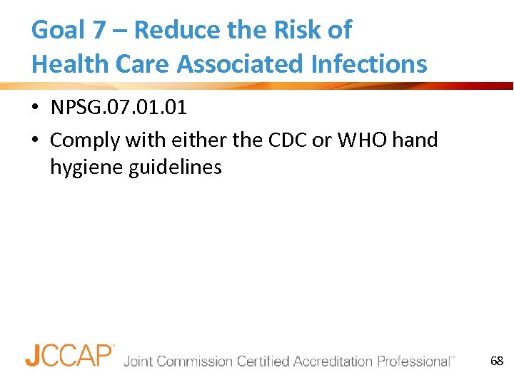 Goal 7 – Reduce the Risk of Health Care Associated Infections • NPSG. 07.