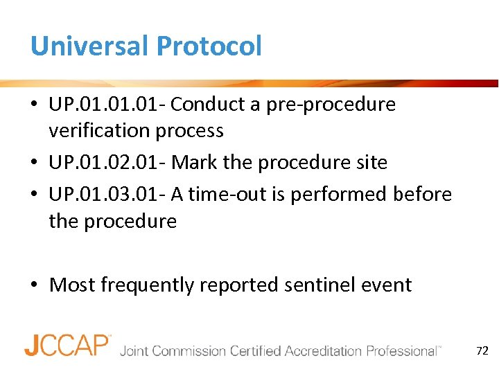 Universal Protocol • UP. 01. 01 - Conduct a pre-procedure verification process • UP.