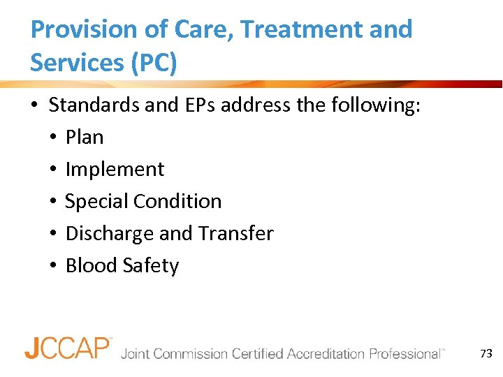 Provision of Care, Treatment and Services (PC) • Standards and EPs address the following: