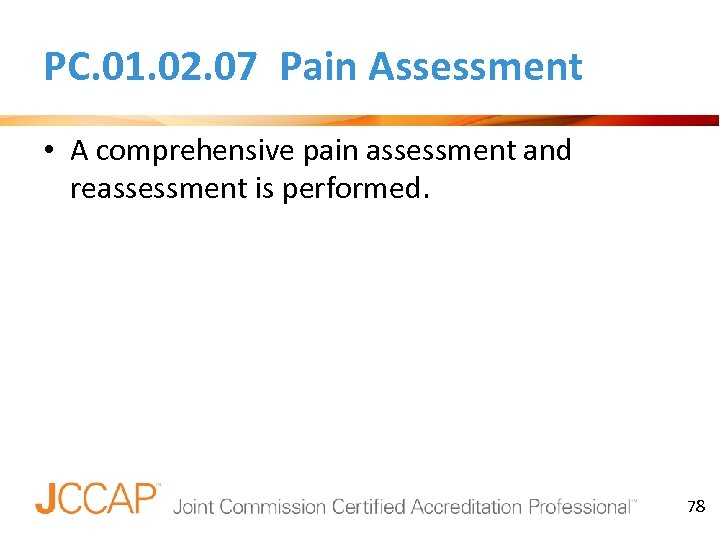 PC. 01. 02. 07 Pain Assessment • A comprehensive pain assessment and reassessment is