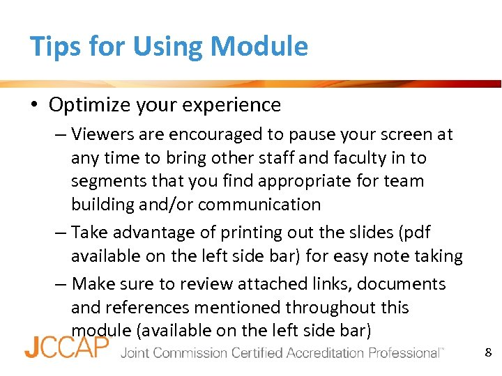 Tips for Using Module • Optimize your experience – Viewers are encouraged to pause