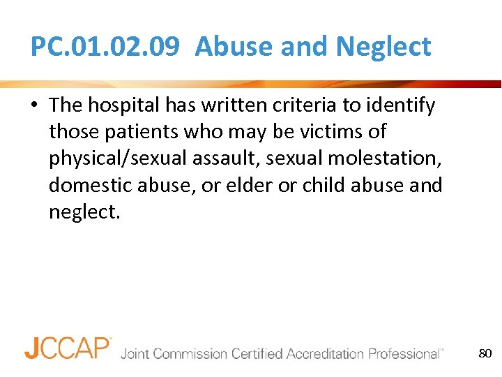 PC. 01. 02. 09 Abuse and Neglect • The hospital has written criteria to