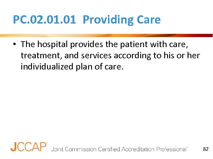 PC. 02. 01 Providing Care • The hospital provides the patient with care, treatment,