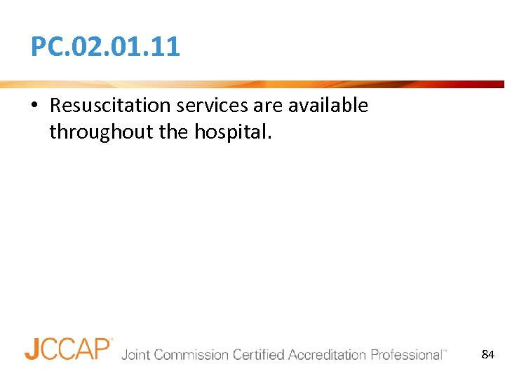 PC. 02. 01. 11 • Resuscitation services are available throughout the hospital. 84 84