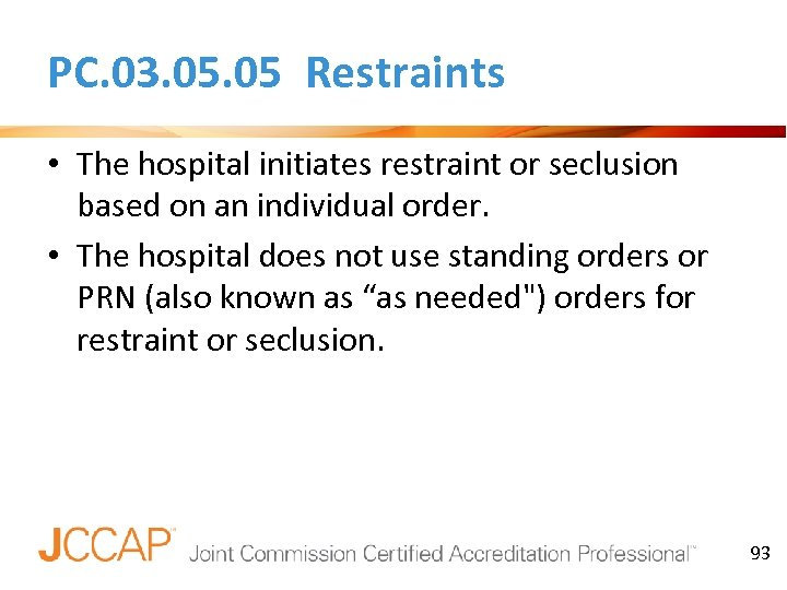 PC. 03. 05 Restraints • The hospital initiates restraint or seclusion based on an