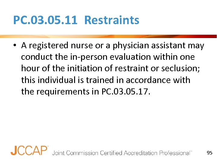 PC. 03. 05. 11 Restraints • A registered nurse or a physician assistant may