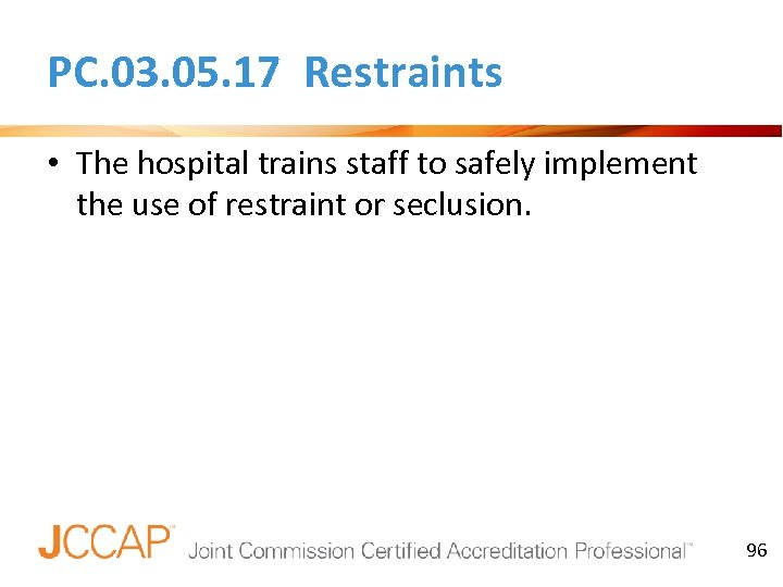 PC. 03. 05. 17 Restraints • The hospital trains staff to safely implement the