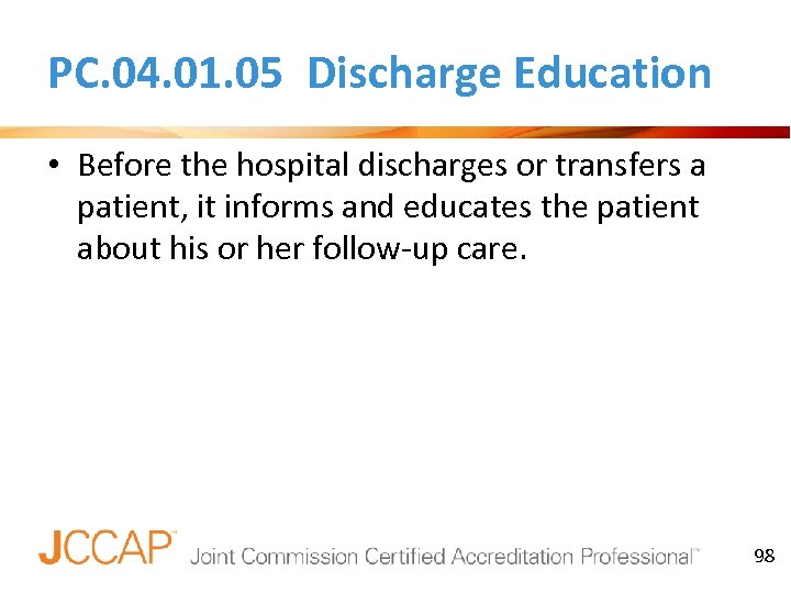 PC. 04. 01. 05 Discharge Education • Before the hospital discharges or transfers a