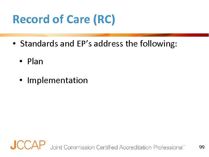 Record of Care (RC) • Standards and EP's address the following: • Plan •