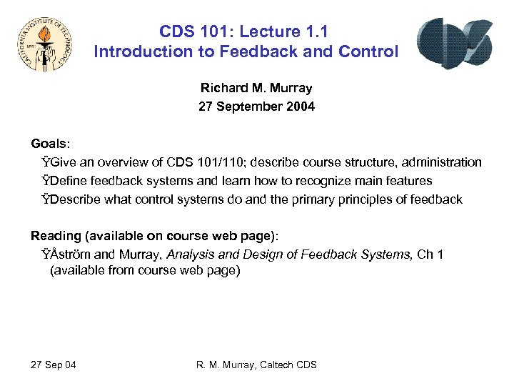 CDS 101: Lecture 1. 1 Introduction to Feedback and Control Richard M. Murray 27