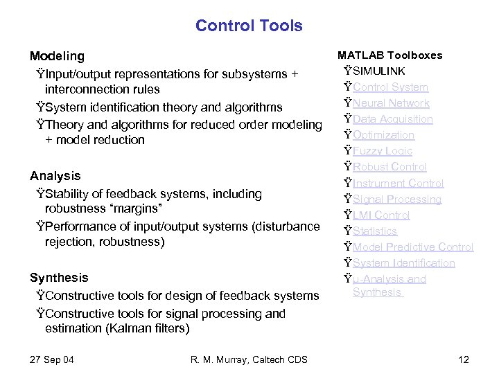 Control Tools MATLAB Toolboxes Modeling Ÿ SIMULINK ŸInput/output representations for subsystems + Ÿ Control