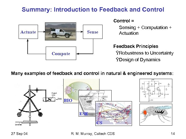 Summary: Introduction to Feedback and Control Actuate Sense Control = Sensing + Computation +