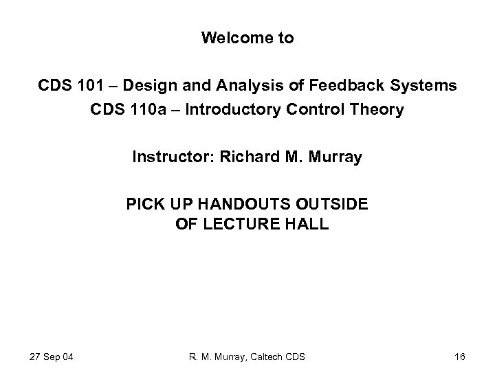Welcome to CDS 101 – Design and Analysis of Feedback Systems CDS 110 a