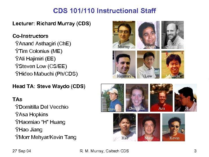 CDS 101/110 Instructional Staff Lecturer: Richard Murray (CDS) Co-Instructors ŸAnand Asthagiri (Ch. E) ŸTim