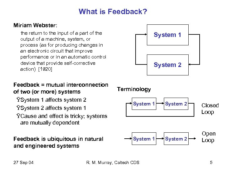 What is Feedback? Miriam Webster: the return to the input of a part of