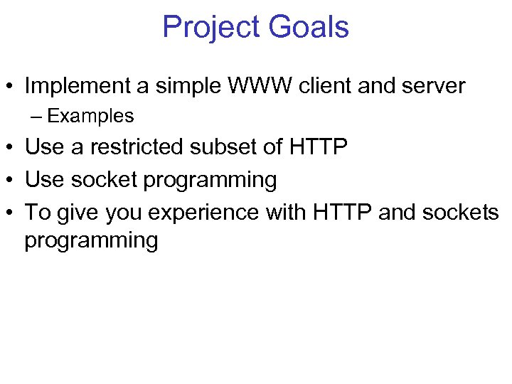 Project Goals • Implement a simple WWW client and server – Examples • Use