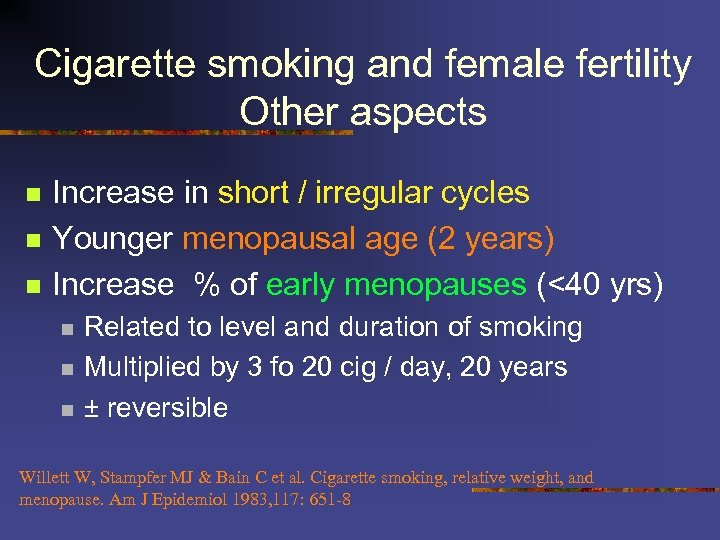 Cigarette smoking and female fertility Other aspects n n n Increase in short /