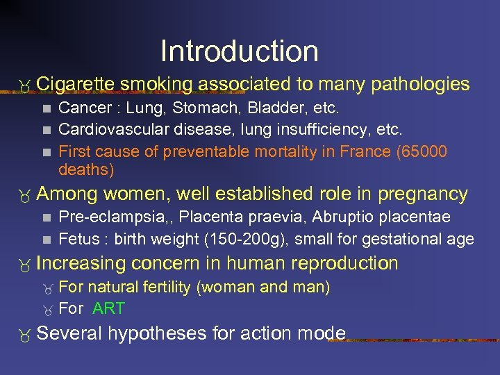 Introduction Cigarette n n n Cancer : Lung, Stomach, Bladder, etc. Cardiovascular disease, lung