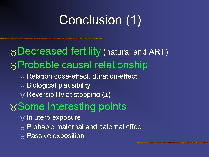 Conclusion (1) Decreased fertility (natural and ART) Probable causal relationship Relation dose-effect, duration-effect Biological