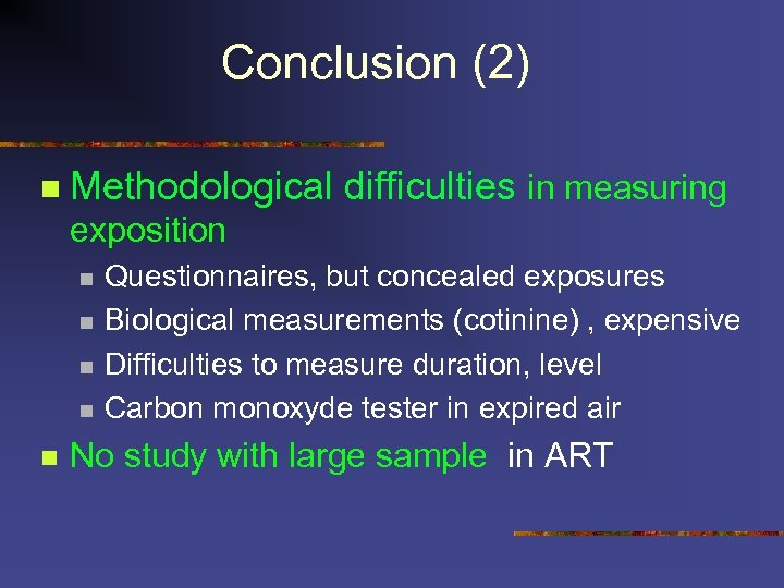 Conclusion (2) n Methodological difficulties in measuring exposition n n Questionnaires, but concealed exposures