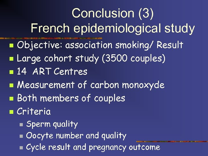 Conclusion (3) French epidemiological study n n n Objective: association smoking/ Result Large cohort