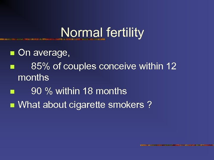 Normal fertility n n On average, 85% of couples conceive within 12 months 90